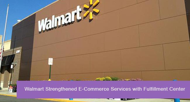 Walmart Strengthened E-Commerce services with Fulfillment Center