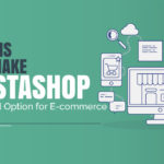 Reasons That Make Prestashop A Preferred Option for Ecommerce Merchants