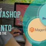 The Dynamic Prestashop VS The mighty Magento : Which One is the best?