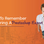 7 Points To Remember Before Hiring A Prestashop Expert