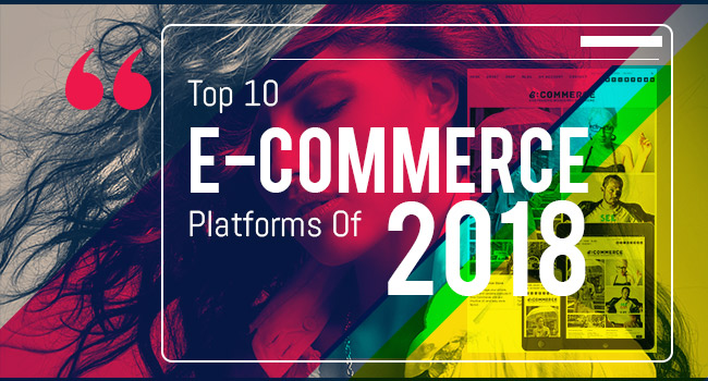 E-Commerce Platforms Of 2018