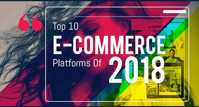 E-Commerce Platforms Of 2018
