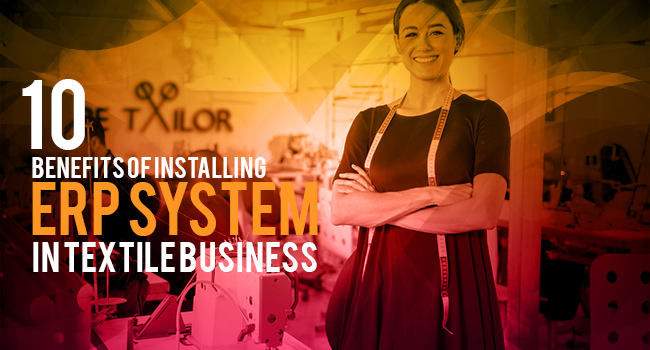 10 Benefits of Installing ERP System in Textile Business
