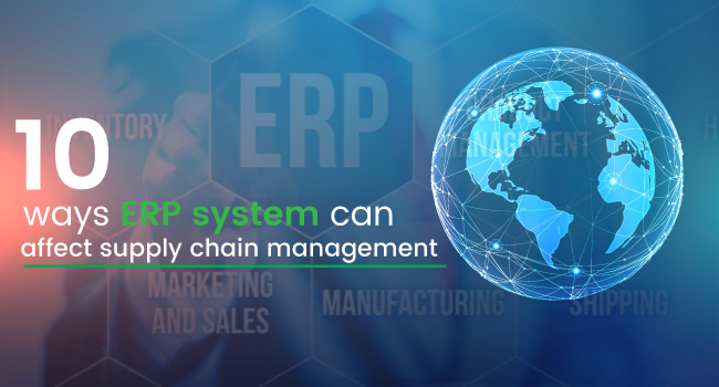 10 Ways ERP System Can Affect Supply Chain Management
