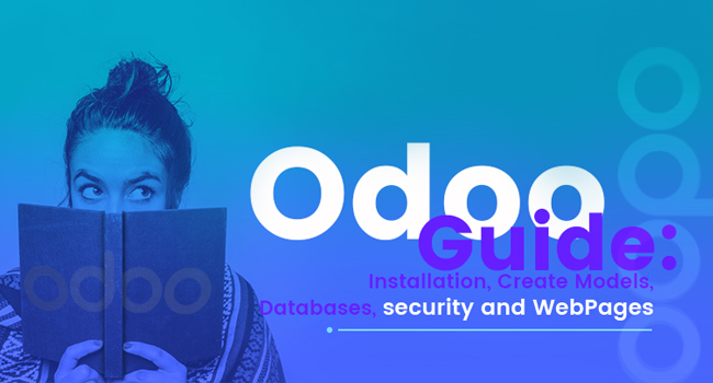 Odoo Guide: Installation, Create Models, Databases, Security and Web Pages