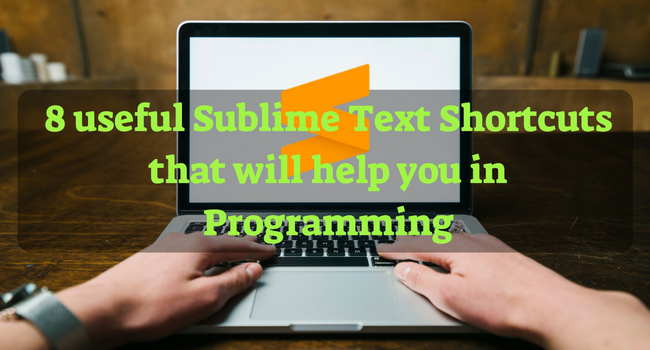 8 Useful Sublime Text Shortcuts That Will Help You in Programming