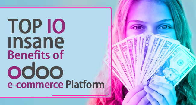 Top 10 Insane Benefits of Odoo e-commerce Platform