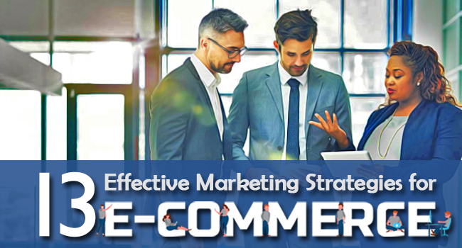 13 Effective Marketing Strategies For E-Commerce